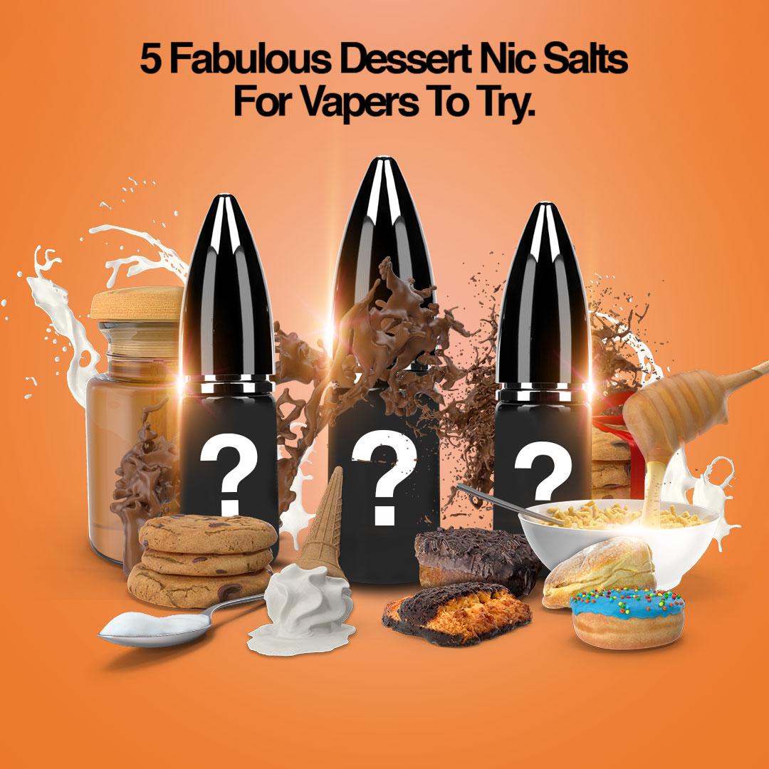 5 Decadent Dessert Flavoured Nic Salts