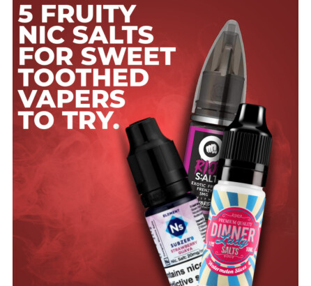 5 Fruity Nic Salts For Sweet Toothed Vapers To Try